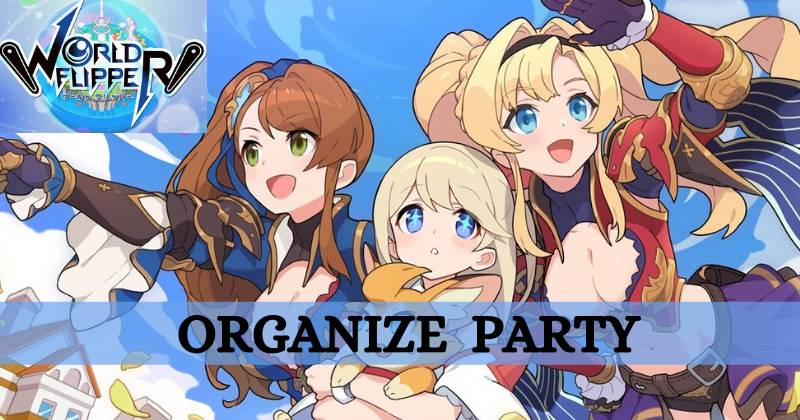 World Flipper How to Organize a Party